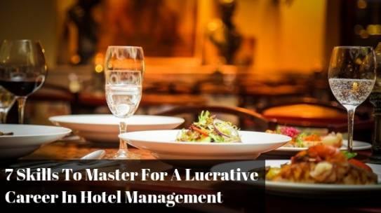 7 Skills To Master For A Lucrative Career In Hotel Management