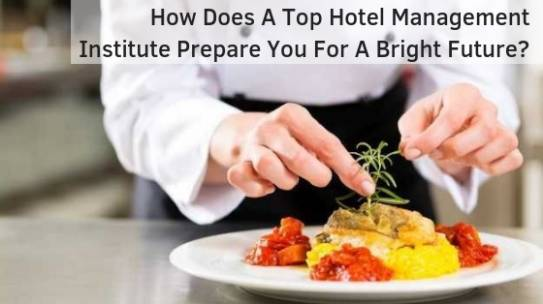 How Does A Top Hotel Management Institute Prepare You For A Bright Future?