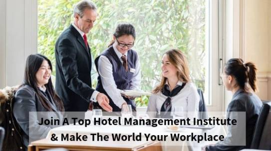 Join A Top Hotel Management Institute & Make The World Your Workplace